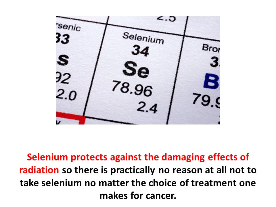 Selenium protects against the damaging effects of radiation so there is practically no reason at all not to take selenium no matter the choice of treatment one makes for cancer.
