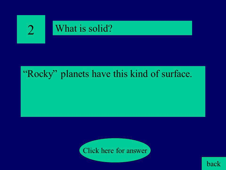 """1 The four """"rocky"""" planets are Mercury, Venus, Earth and ____. back Click here for answer What is Mars?"""