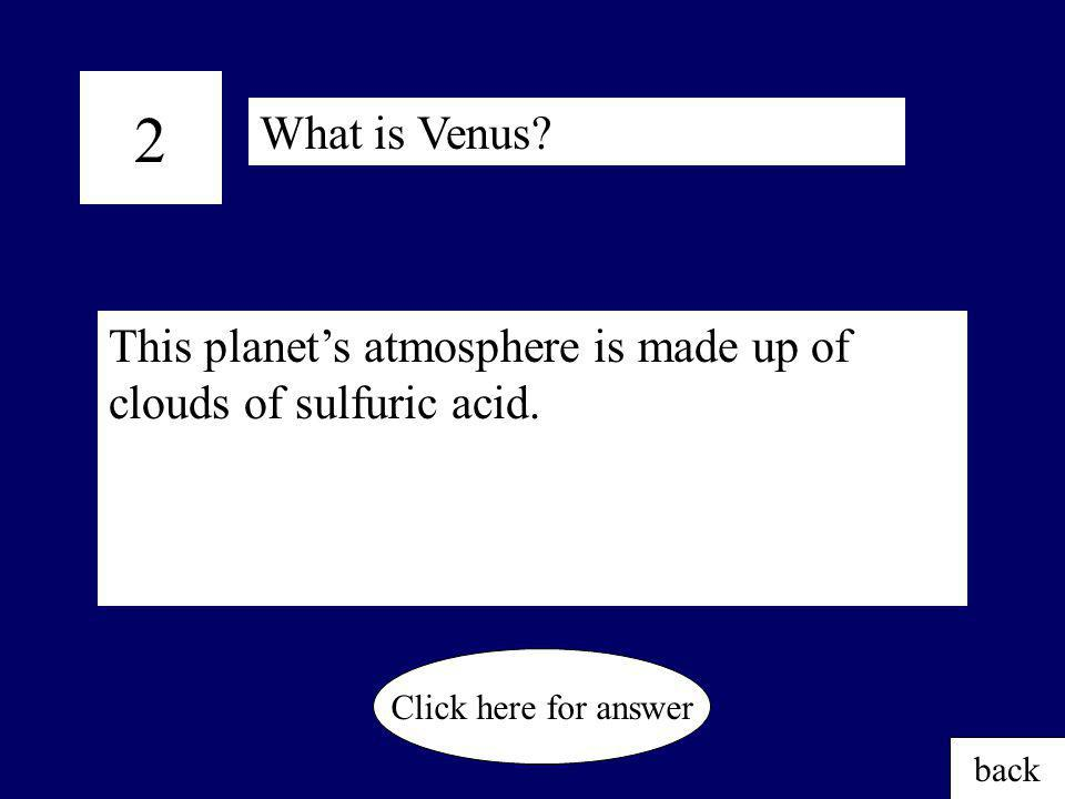 1 Most of Earth's surface is covered by this. back Click here for answer What is water?