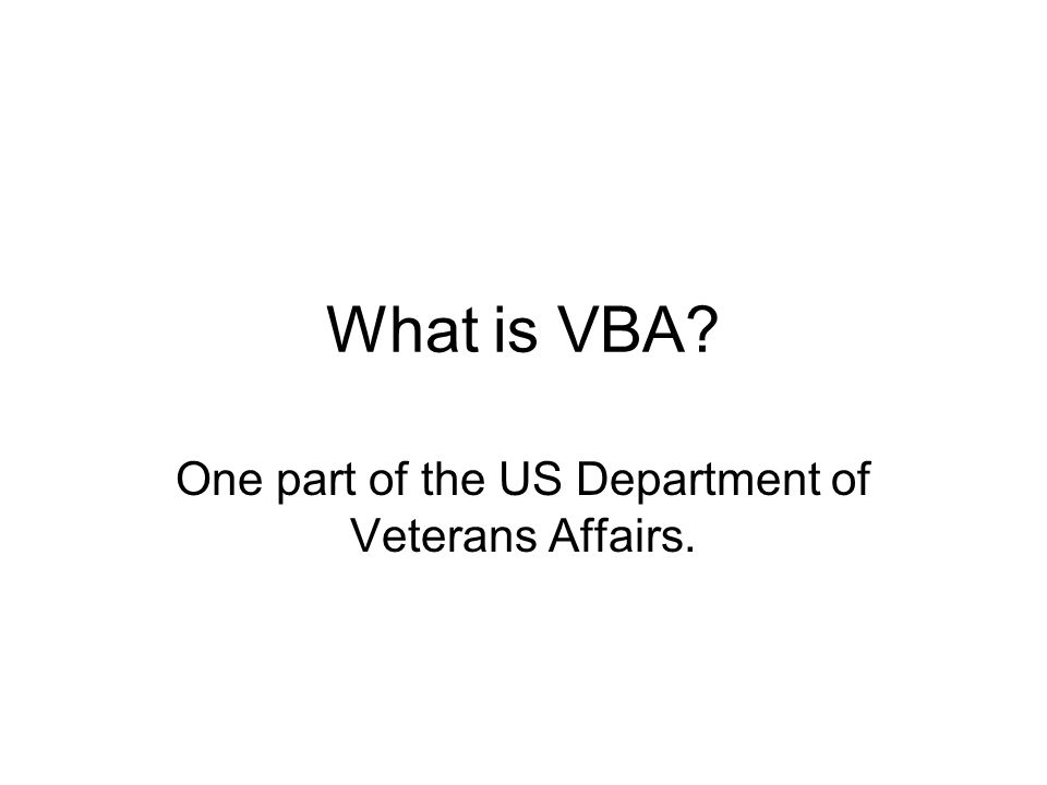 What is VBA One part of the US Department of Veterans Affairs.