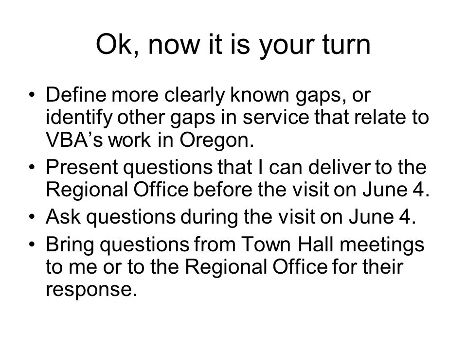 Ok, now it is your turn Define more clearly known gaps, or identify other gaps in service that relate to VBA's work in Oregon.