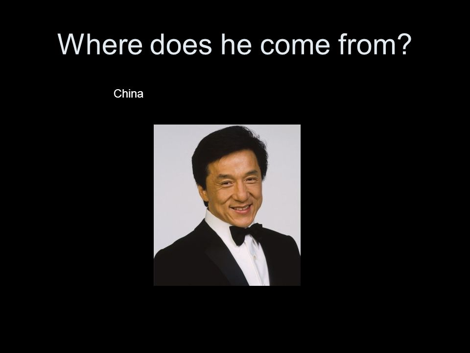 Where does he come from? China