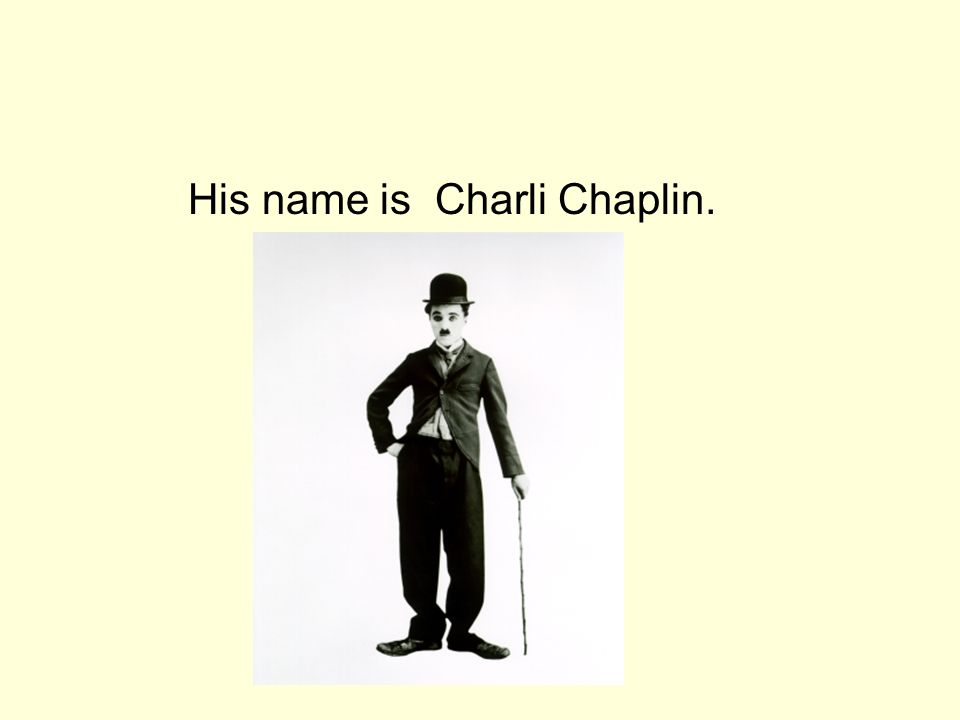 His name is Charli Chaplin.