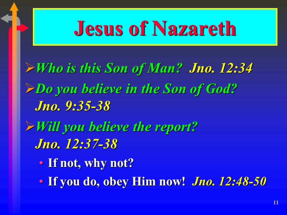 11  Who is this Son of Man. Jno. 12:34  Do you believe in the Son of God.