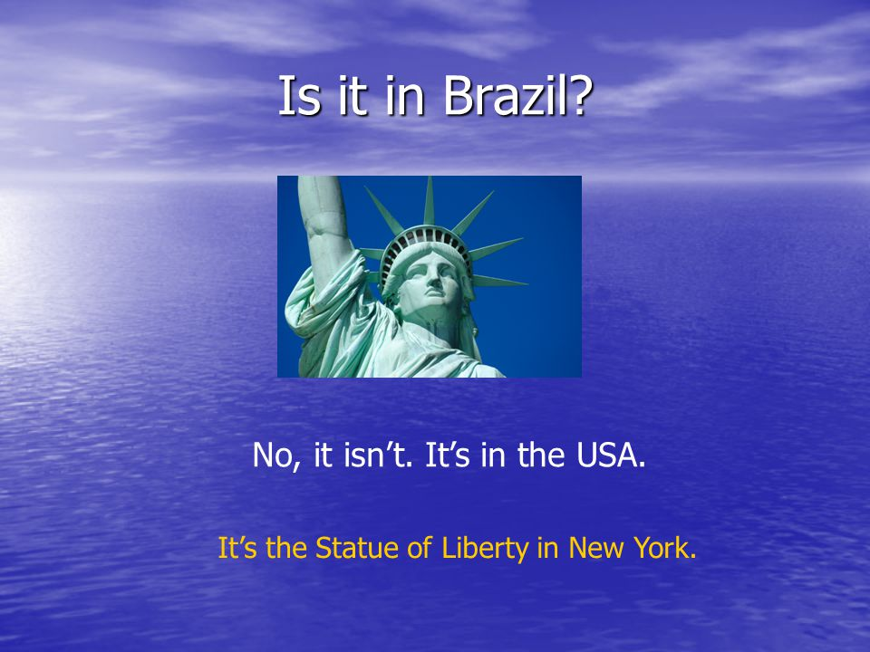 Is it in Brazil? No, it isn't. It's in the USA. It's the Statue of Liberty in New York.