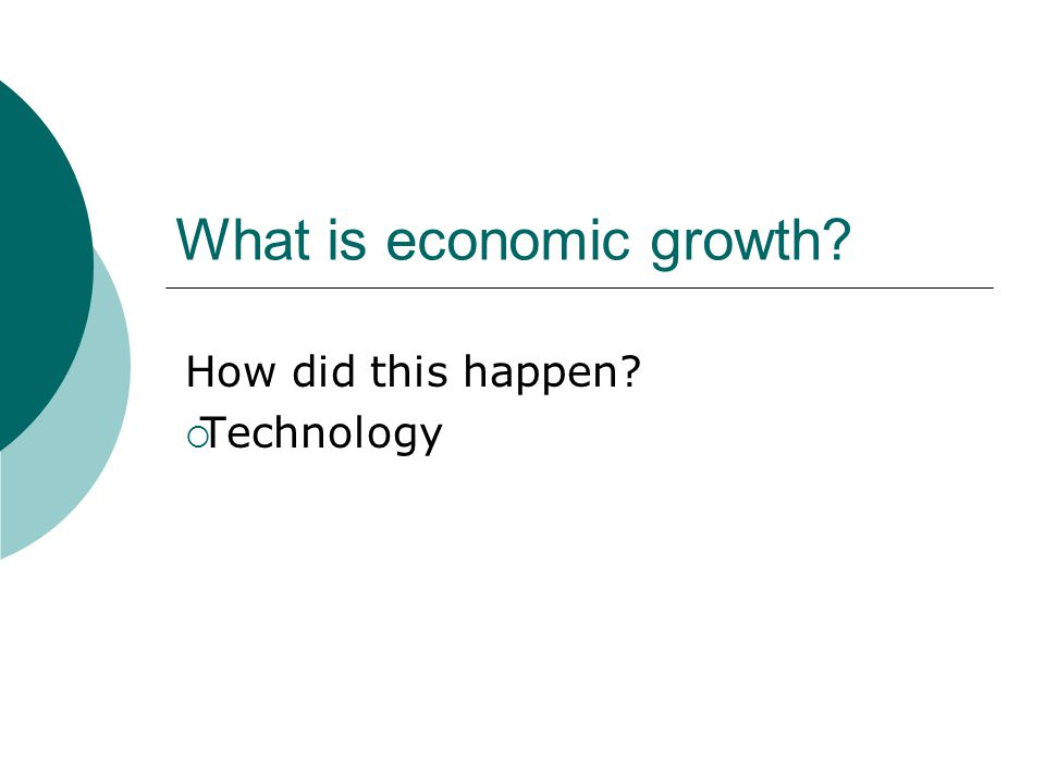 What is economic growth How did this happen  Technology
