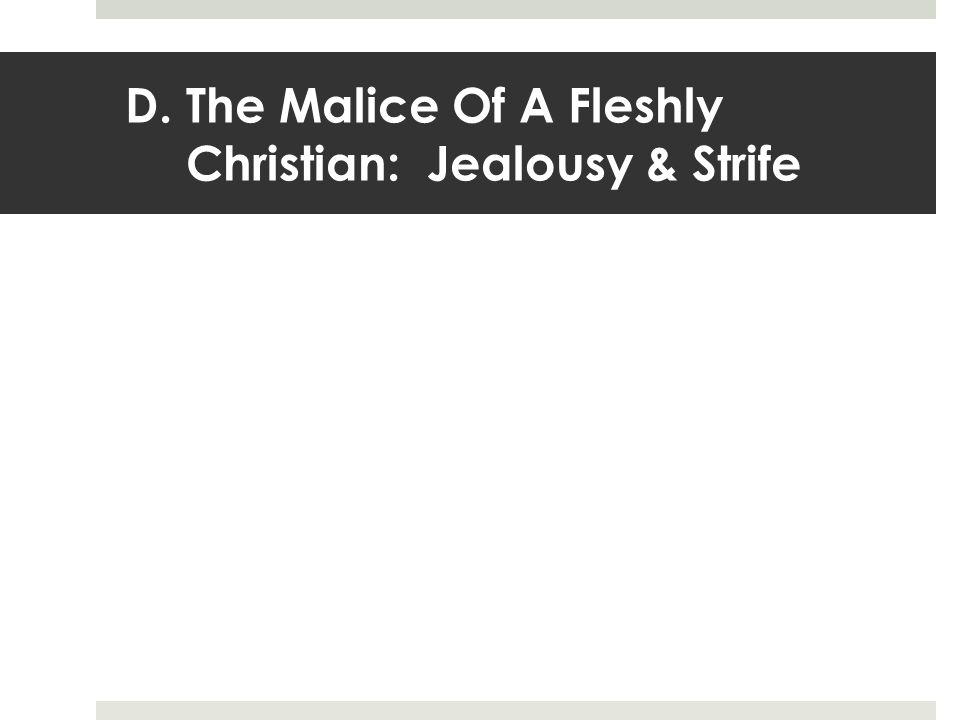 D.The Malice Of A Fleshly Christian: Jealousy & Strife