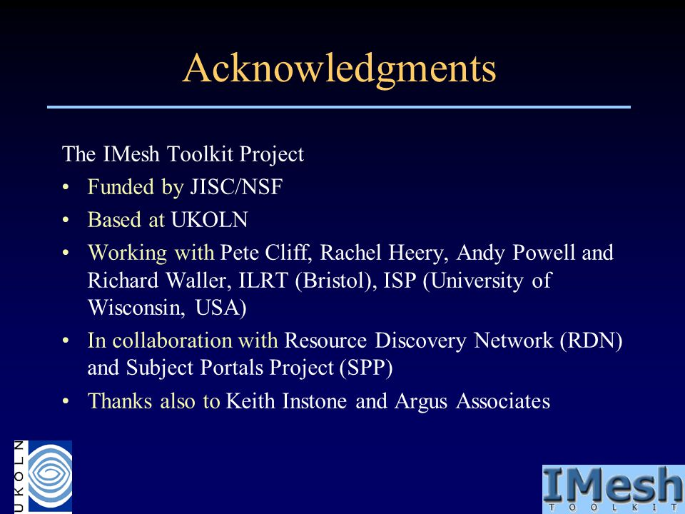 Acknowledgments The IMesh Toolkit Project Funded by JISC/NSF Based at UKOLN Working with Pete Cliff, Rachel Heery, Andy Powell and Richard Waller, ILR