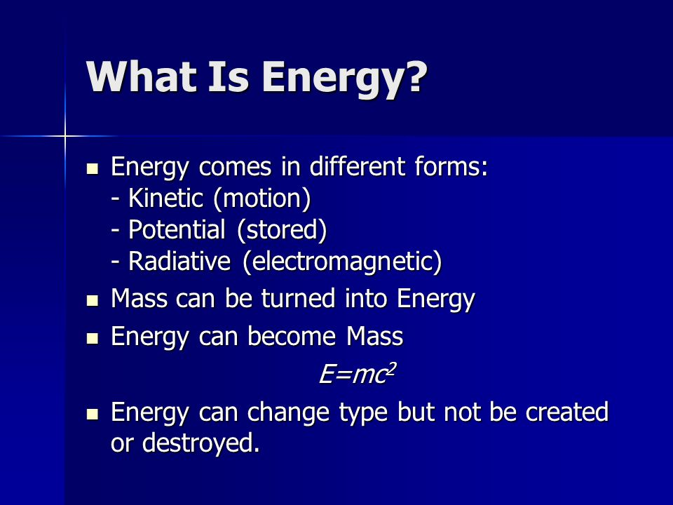 Kinetic Energy When mass is moved it is Kinetic Energy (T=1/2 mv 2 ) When mass is moved it is Kinetic Energy (T=1/2 mv 2 ) Adding energy to a system, i.e.