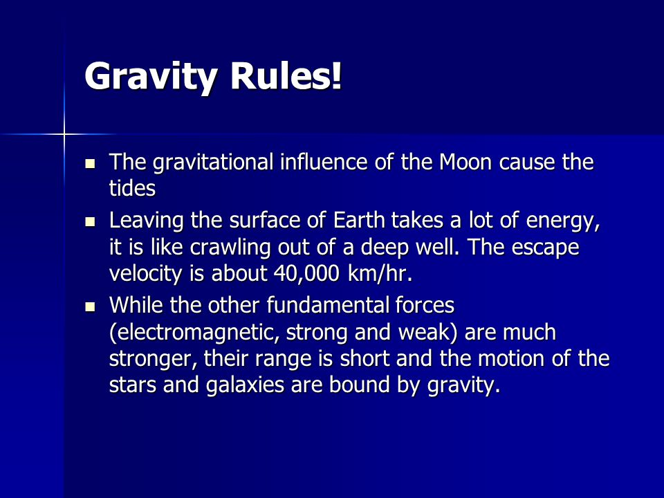 Gravity Rules! The gravitational influence of the Moon cause the tides The gravitational influence of the Moon cause the tides Leaving the surface of