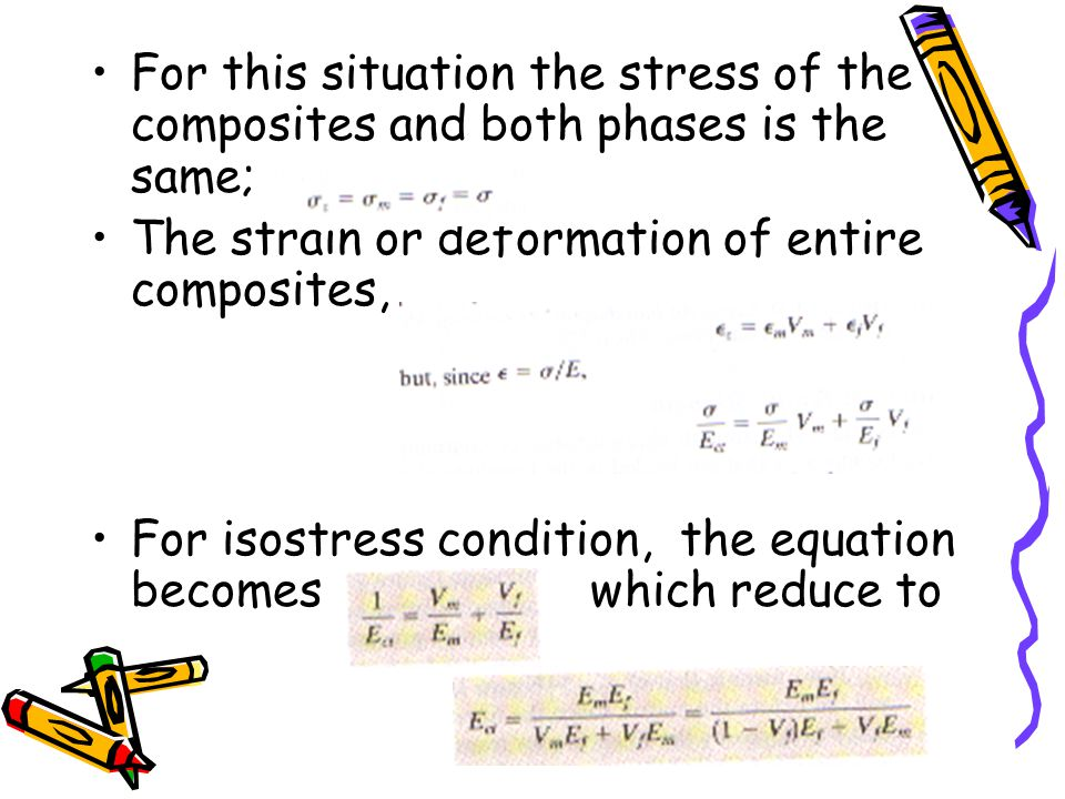For this situation the stress of the composites and both phases is the same; The strain or deformation of entire composites, For isostress condition,