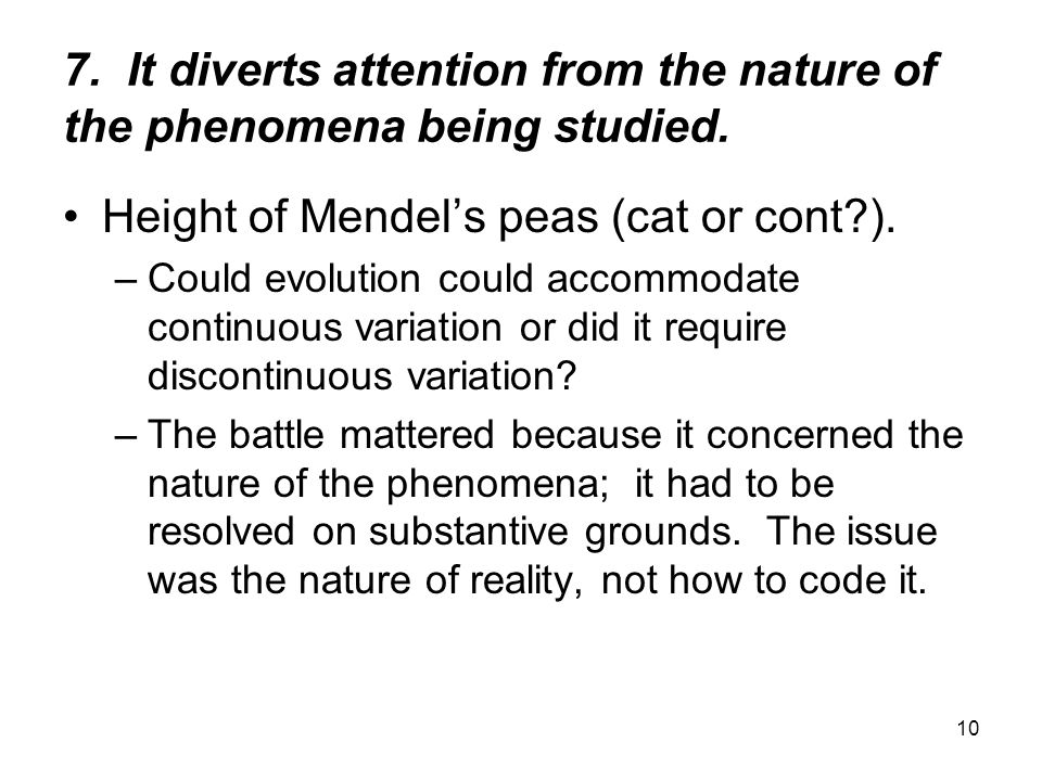 10 7. It diverts attention from the nature of the phenomena being studied.