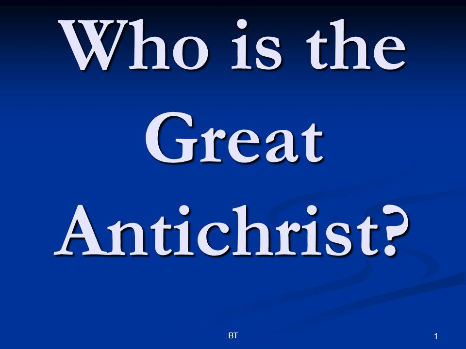 BT 1 Who is the Great Antichrist