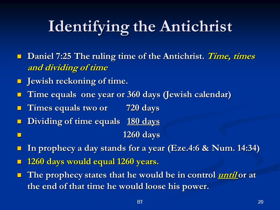 20BT Identifying the Antichrist Daniel 7:25 The ruling time of the Antichrist.