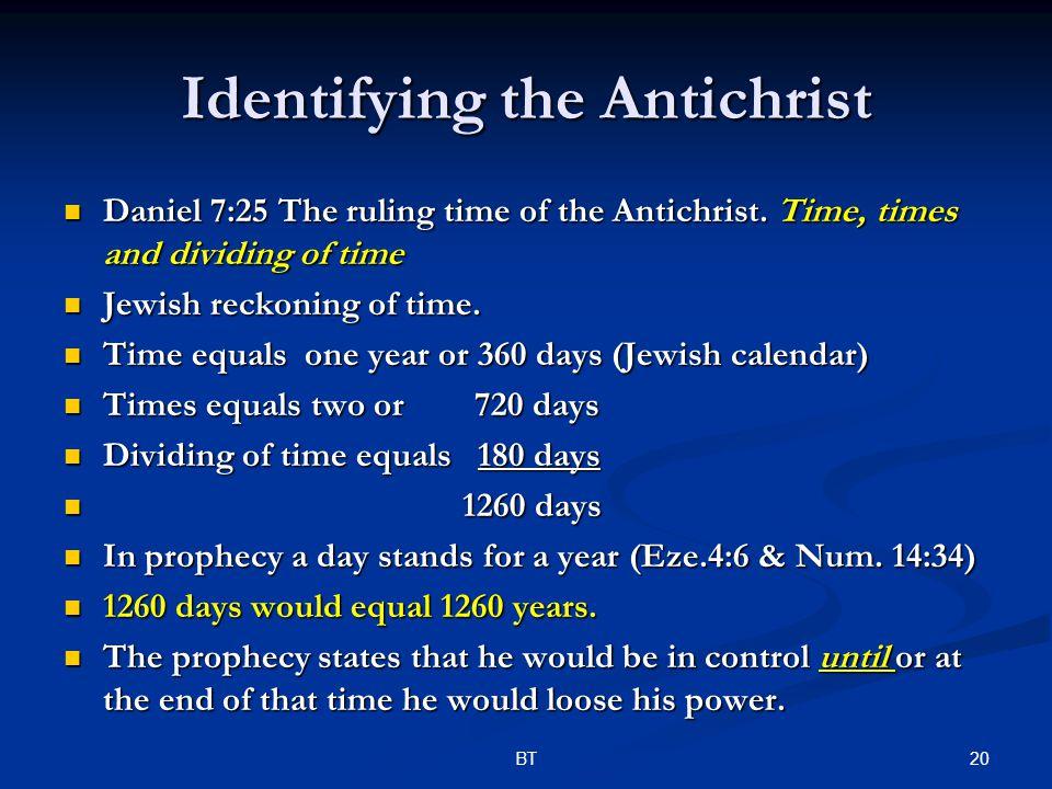 20BT Identifying the Antichrist Daniel 7:25 The ruling time of the Antichrist. Time, times and dividing of time Daniel 7:25 The ruling time of the Ant