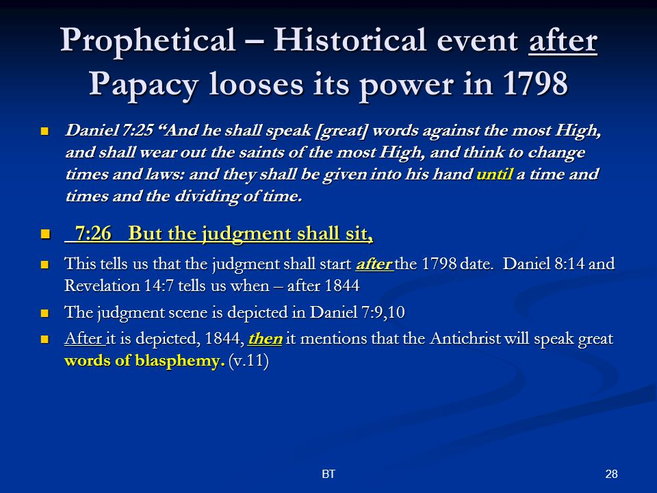"""28BT Prophetical – Historical event after Papacy looses its power in 1798 Daniel 7:25 """"And he shall speak [great] words against the most High, and sha"""