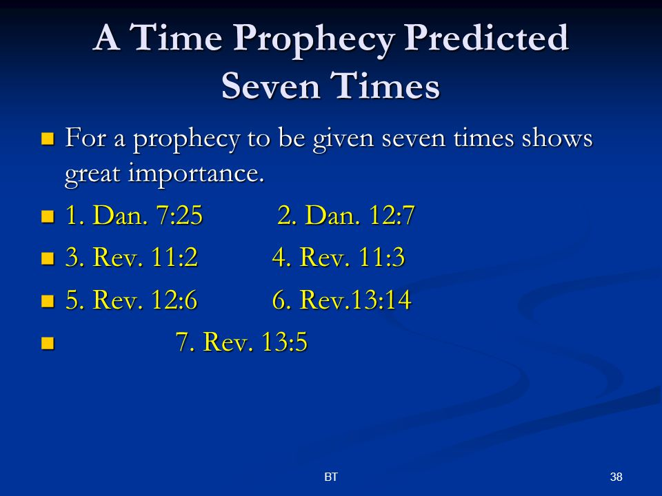 38BT A Time Prophecy Predicted Seven Times For a prophecy to be given seven times shows great importance.