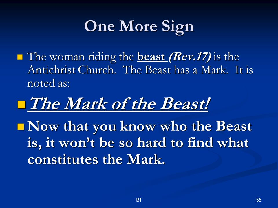 55BT One More Sign The woman riding the beast (Rev.17) is the Antichrist Church. The Beast has a Mark. It is noted as: The woman riding the beast (Rev