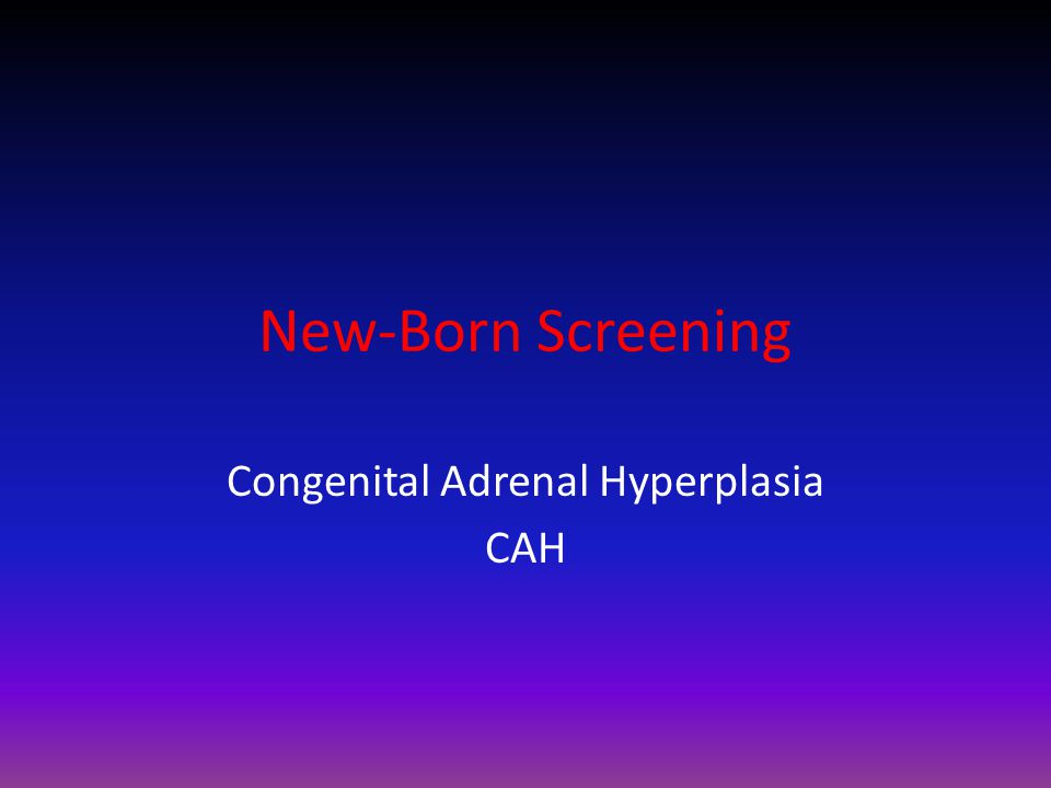 New-Born Screening Congenital Adrenal Hyperplasia CAH