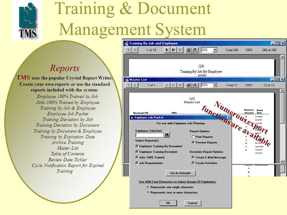 Training & Document Management System Reports TMS uses the popular Crystal Report Writer.