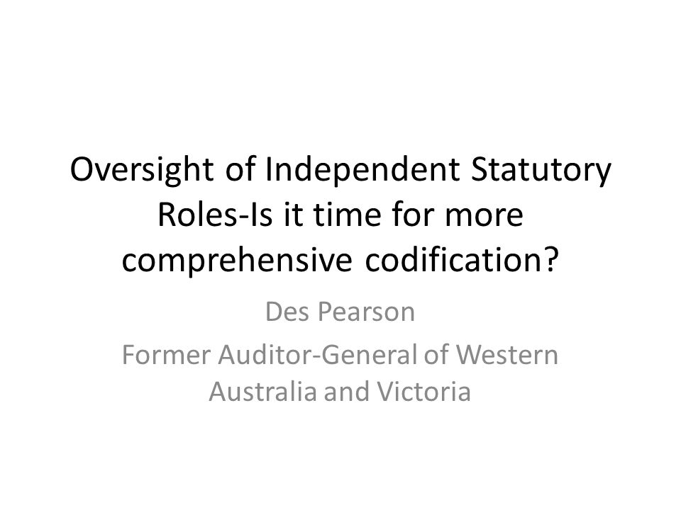 Oversight of Independent Statutory Roles-Is it time for more comprehensive codification.