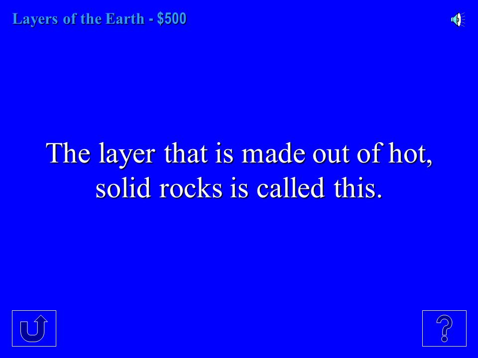 Layers of the Earth - $400 Convection currents are in this part of the mantle.