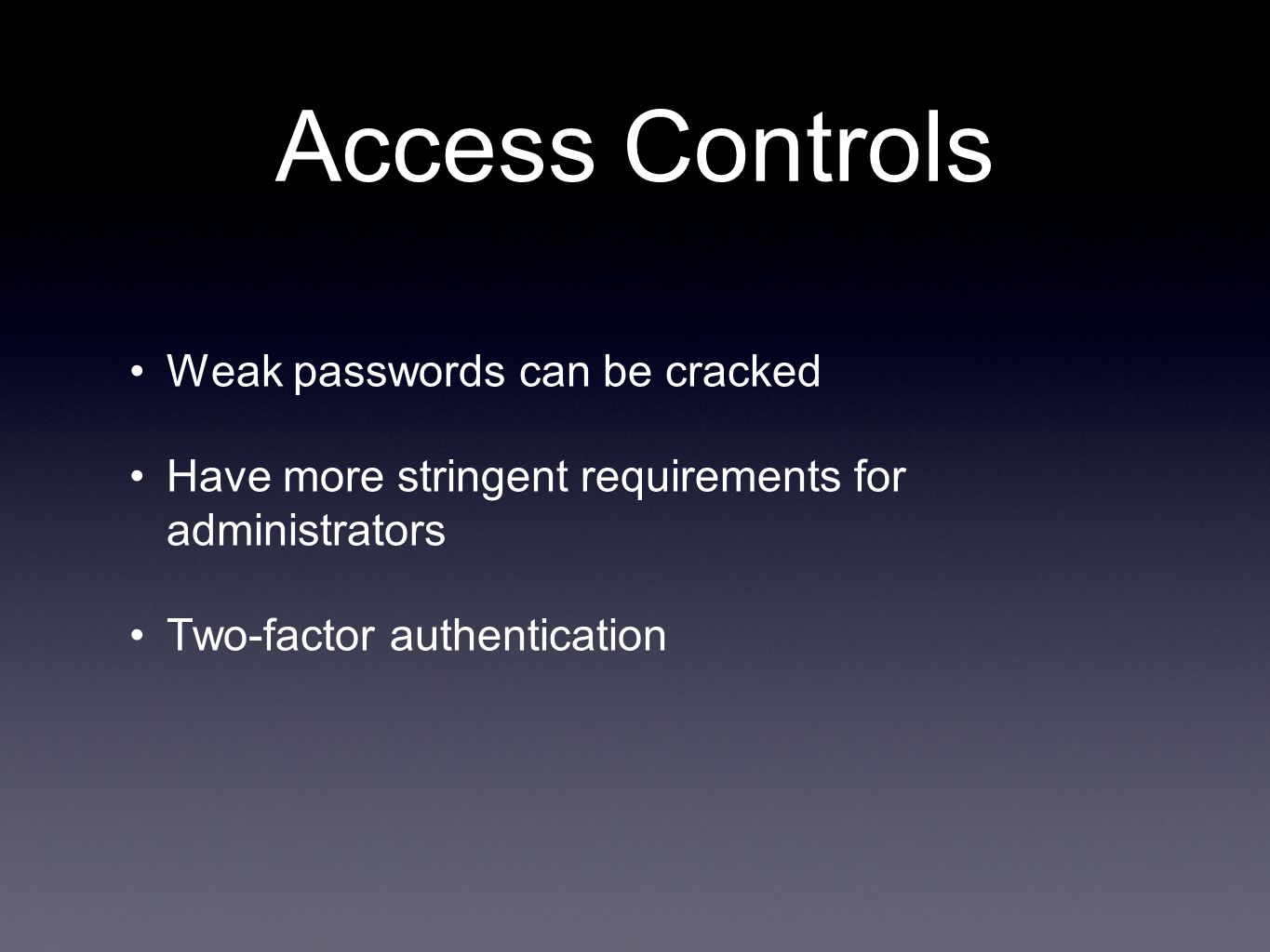 Access Controls Weak passwords can be cracked Have more stringent requirements for administrators Two-factor authentication