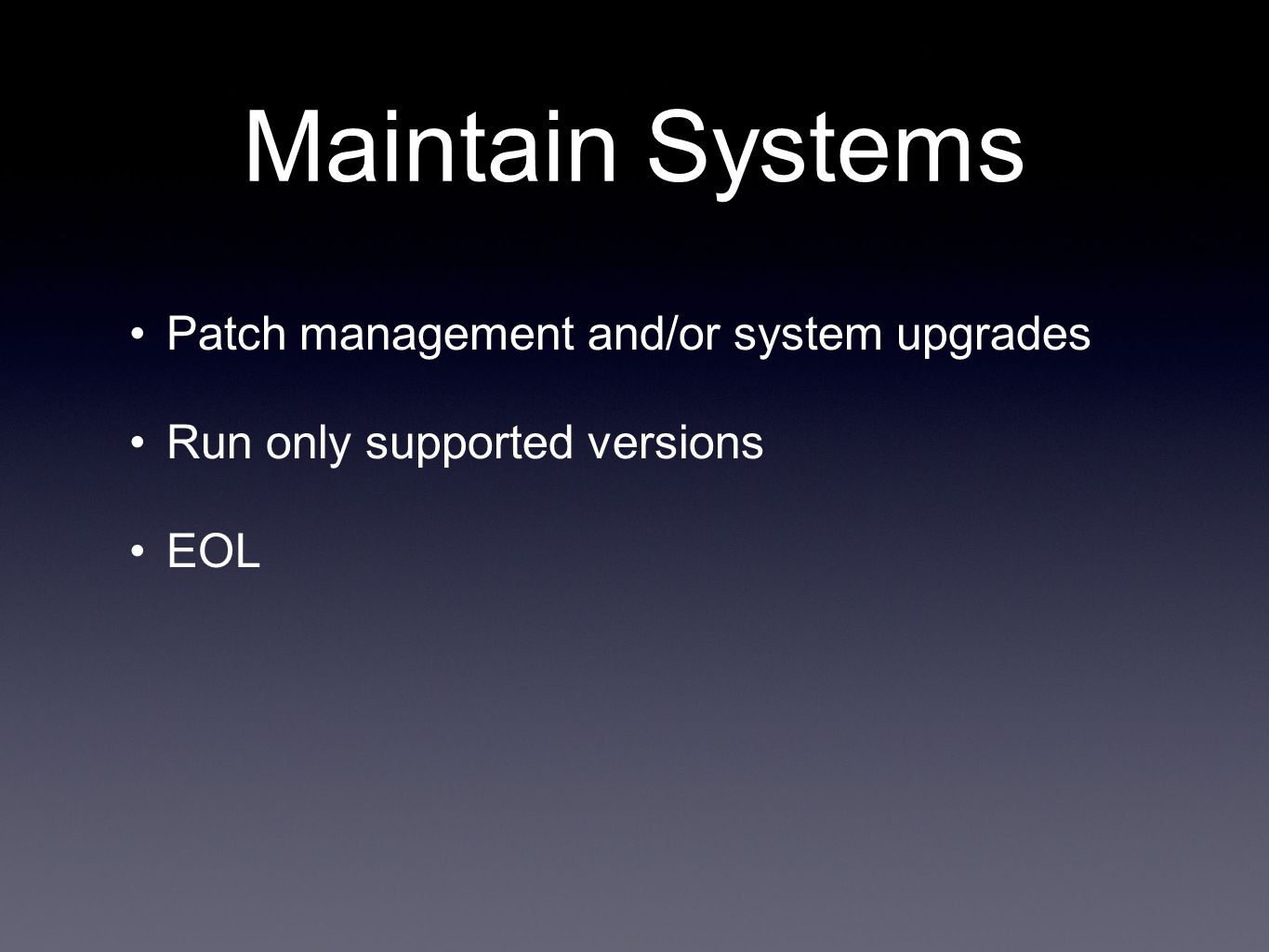 Maintain Systems Patch management and/or system upgrades Run only supported versions EOL
