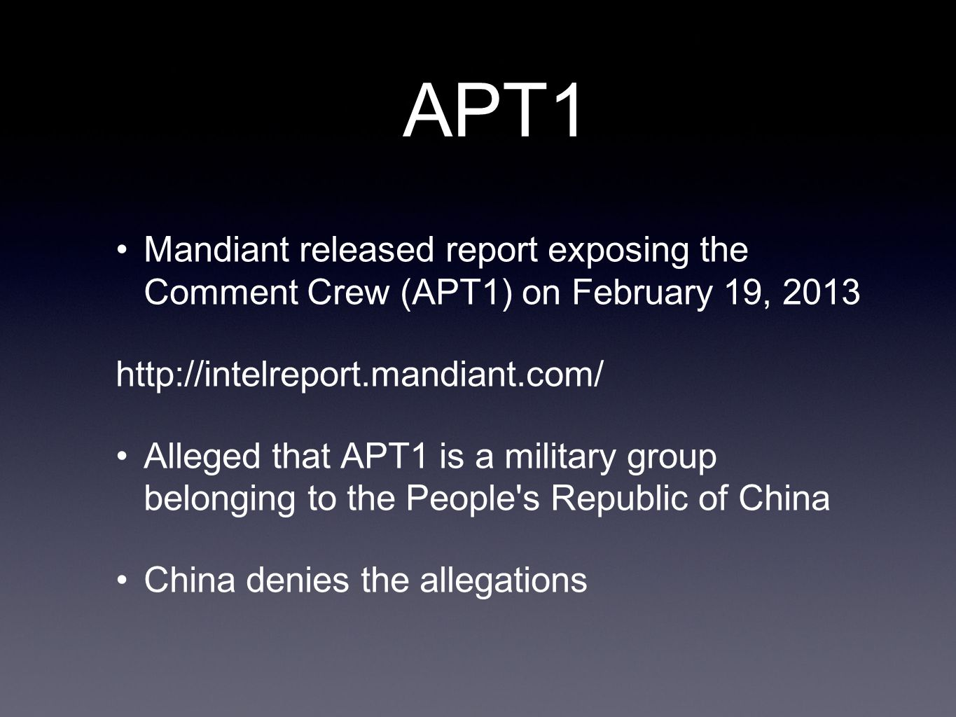 APT1 Mandiant released report exposing the Comment Crew (APT1) on February 19, 2013 http://intelreport.mandiant.com/ Alleged that APT1 is a military group belonging to the People s Republic of China China denies the allegations