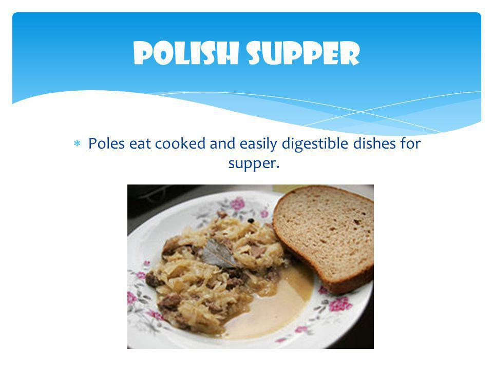  Supper - is eaten quite late - between 8 and 10 PM, and usually lasts for a long time.