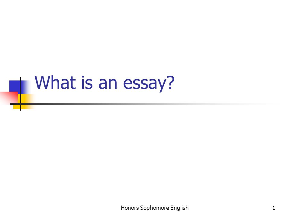 Honors Sophomore English1 What is an essay