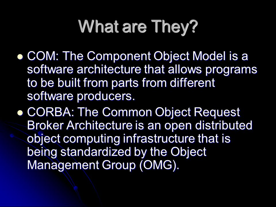 COM Designed by Microsoft in 1993 Designed by Microsoft in 1993 Primarily used with Windows Primarily used with Windows It is being replaced with Microsoft.NET although it can be used with.NET It is being replaced with Microsoft.NET although it can be used with.NET