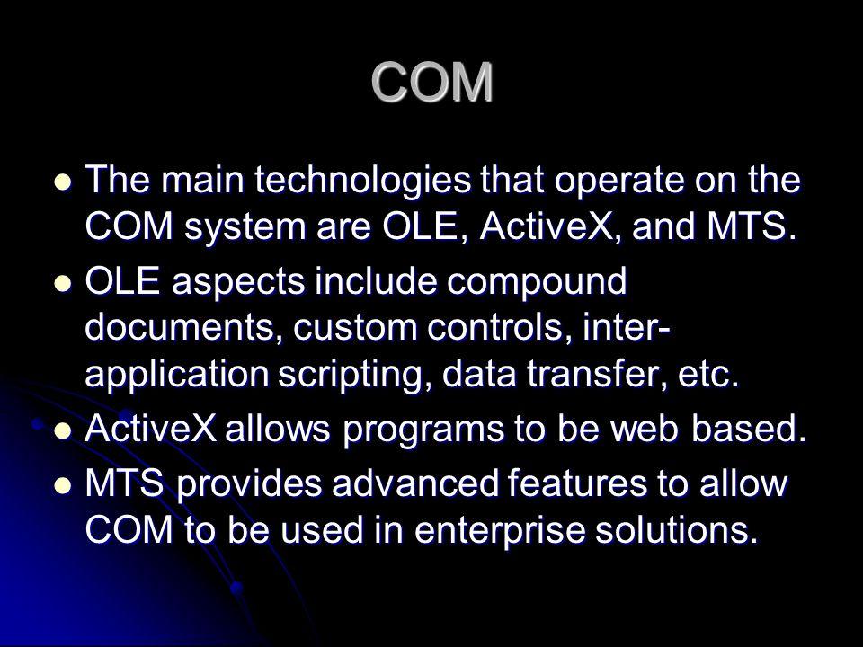 COM Interface benefits COM handles all calls to remote processes including network calls.