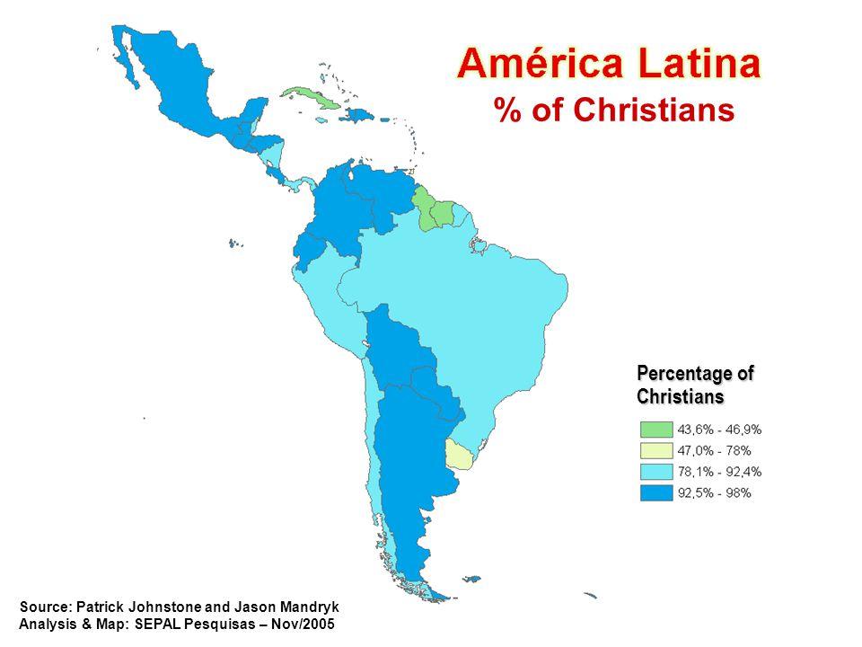 % of Christians Percentage of Christians Source: Patrick Johnstone and Jason Mandryk Analysis & Map: SEPAL Pesquisas – Nov/2005