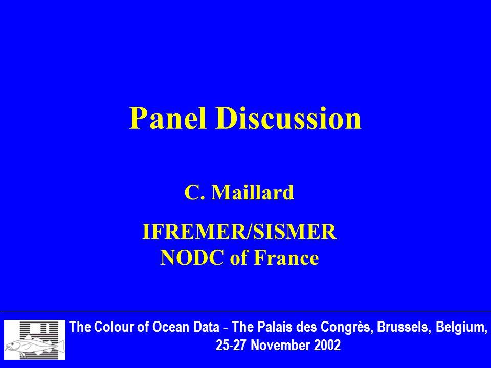 Panel Discussion The Colour of Ocean Data - The Palais des Congrès, Brussels, Belgium, 25-27 November 2002 C.