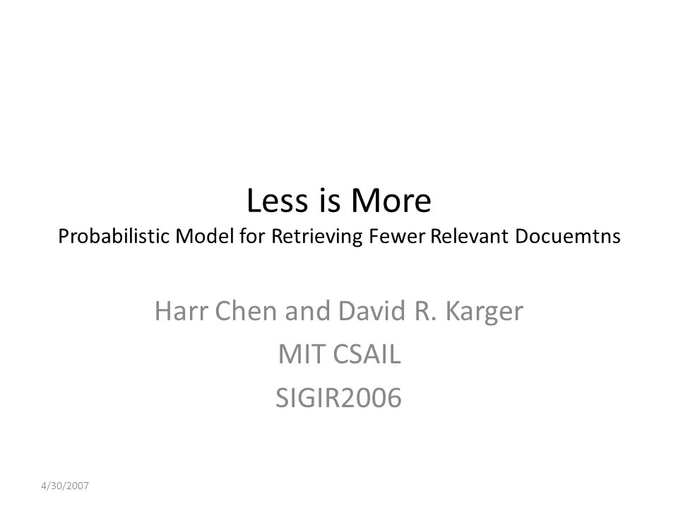 Less is More Probabilistic Model for Retrieving Fewer Relevant Docuemtns Harr Chen and David R.