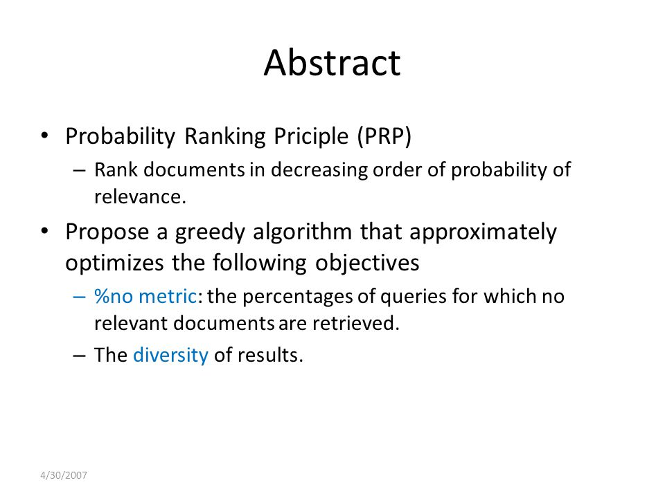 Abstract Probability Ranking Priciple (PRP) – Rank documents in decreasing order of probability of relevance.