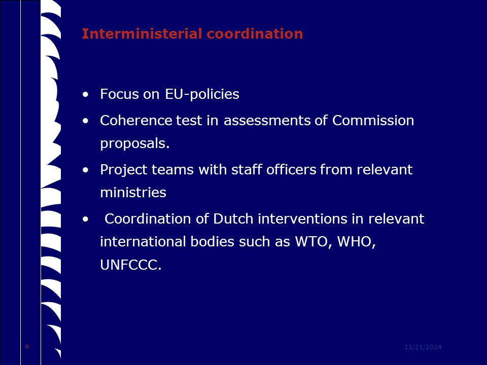 11/21/2014 9 Interministerial coordination Focus on EU-policies Coherence test in assessments of Commission proposals.
