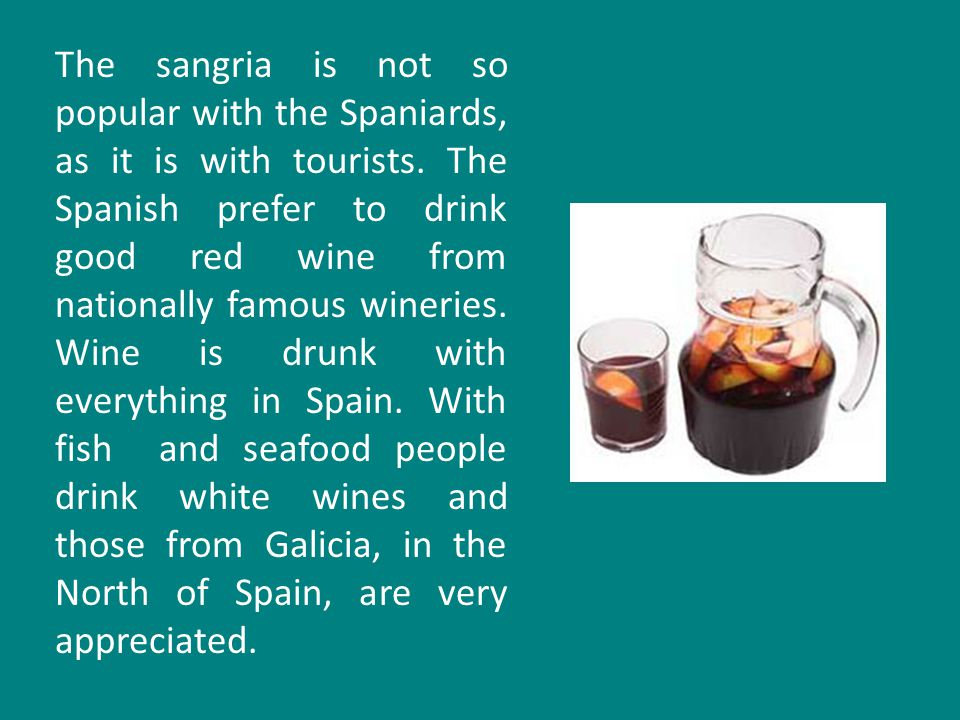 The sangria is not so popular with the Spaniards, as it is with tourists.