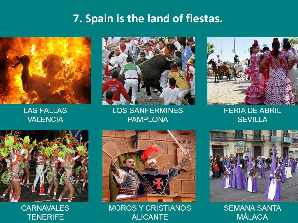 7. Spain is the land of fiestas. LAS FALLAS VALENCIA LOS SANFERMINES PAMPLONA FERIA DE ABRIL SEVILLA CARNAVALES TENERIFE MOROS Y CRISTIANOS ALICANTE S