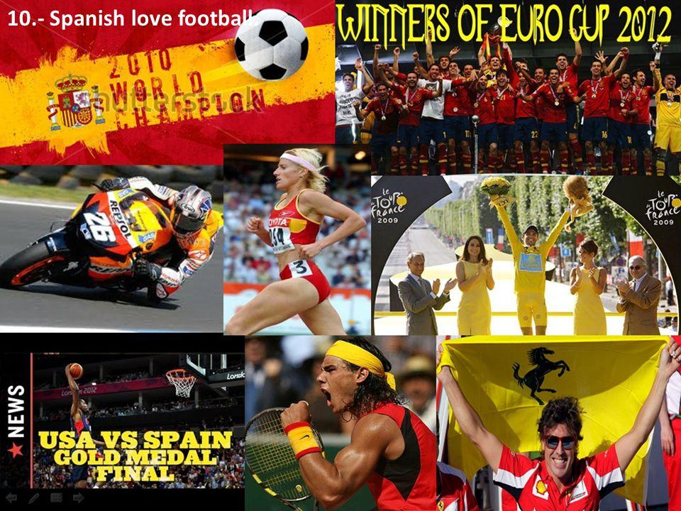 10.- Spanish love football.