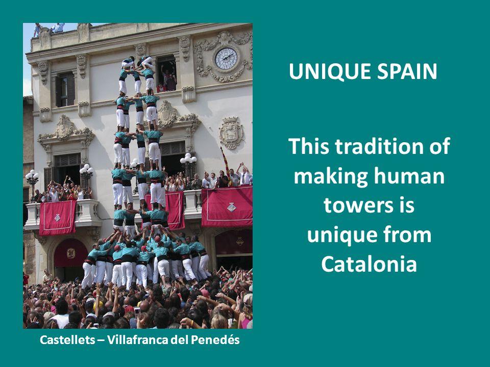 UNIQUE SPAIN This tradition of making human towers is unique from Catalonia Castellets – Villafranca del Penedés