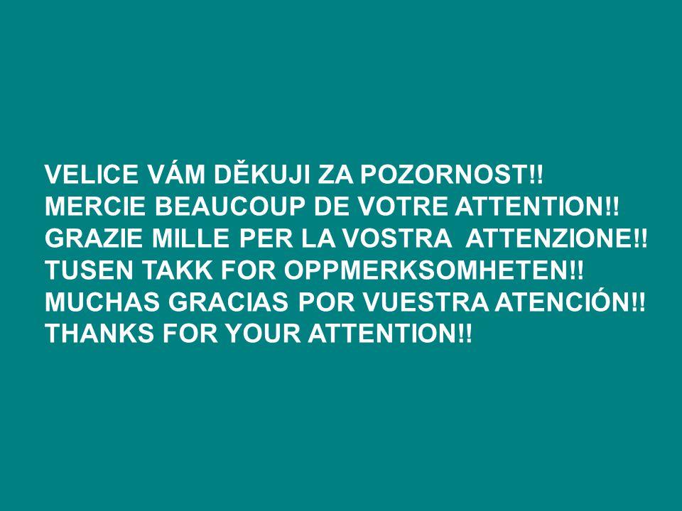 VELICE VÁM DĚKUJI ZA POZORNOST!! MERCIE BEAUCOUP DE VOTRE ATTENTION!! GRAZIE MILLE PER LA VOSTRA ATTENZIONE!! TUSEN TAKK FOR OPPMERKSOMHETEN!! MUCHAS