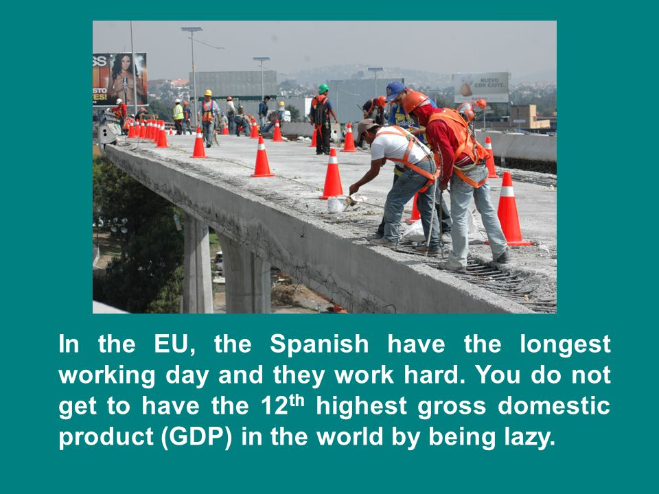 In the EU, the Spanish have the longest working day and they work hard.