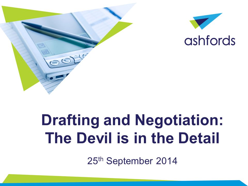 Drafting and Negotiation: The Devil is in the Detail 25 th September 2014