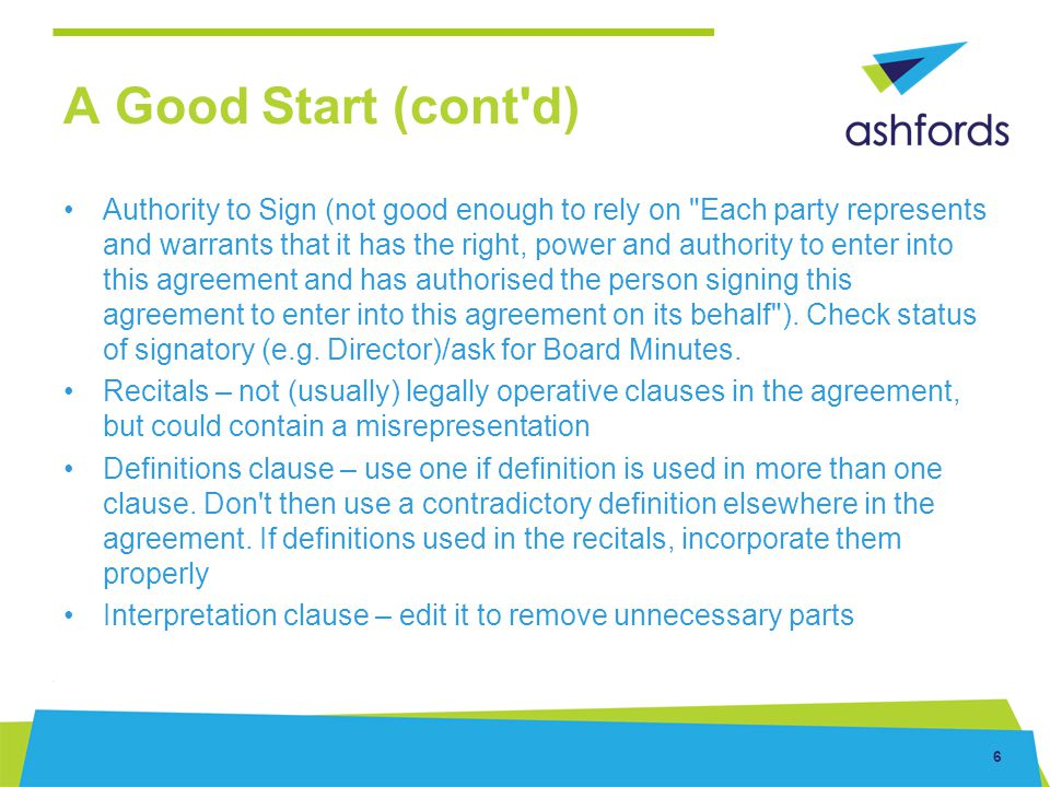 6 A Good Start (cont'd) Authority to Sign (not good enough to rely on