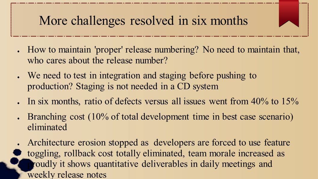 More challenges resolved in six months ● How to maintain proper release numbering.