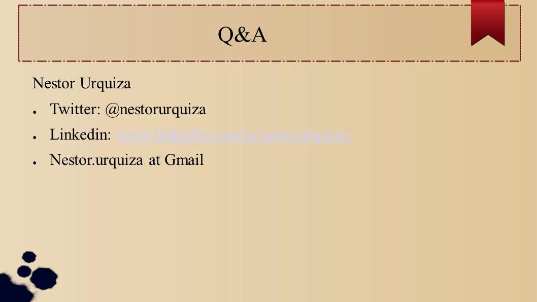 Q&A Nestor Urquiza ● Twitter: @nestorurquiza ● Linkedin: www.linkedin.com/in/nestorurquiza/www.linkedin.com/in/nestorurquiza/ ● Nestor.urquiza at Gmail