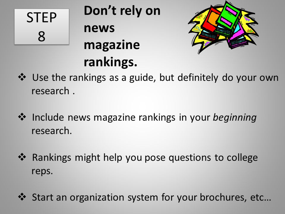 STEP 8 Don't rely on news magazine rankings.