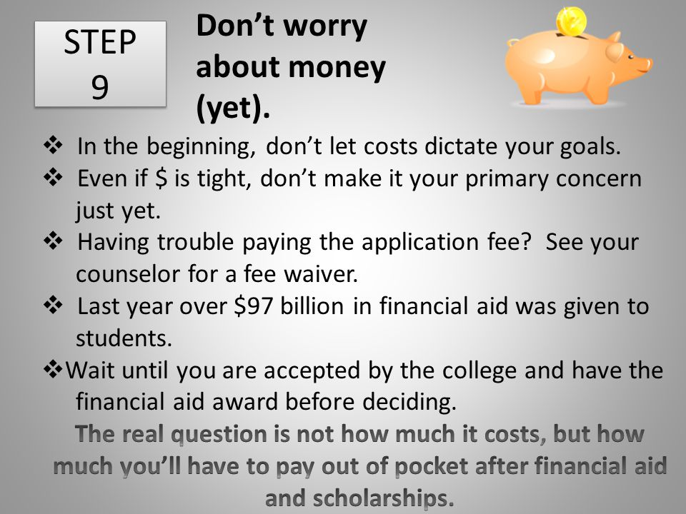STEP 9 Don't worry about money (yet).